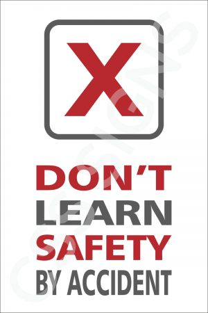 Don't Learn Safety by Accident Sign
