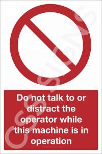 Do Not Talk to or Distract the Operator While This Machine is in Operation Safety Sign