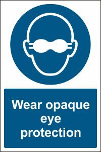 Wear Opaque Eye Protection